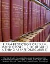 Harm Reduction or Harm Maintenance: Is There Such a Thing as Safe Drug Abuse? - United States House of Representatives