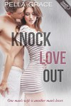 Knock Love Out (A Very Sexy Romance) - Pella Grace