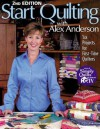 Start Quilting with Alex Anderson: Six Projects for First-Time Quilters, 2nd Edition - Alex Anderson