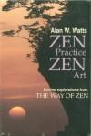 Zen Practice, Zen Art: Further Explorations from the Way of Zen - Alan Wilson Watts, Ralph H. Blum