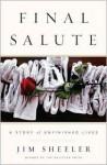 Final Salute: A Story of Unfinished Lives - Jim Sheeler