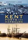 Kent Ports and Harbours - Anthony Lane