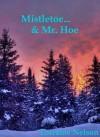 Mistletoe & Mr. Hoe - Lorraine Nelson