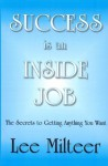 SUCCESS is an INSIDE JOB - Lee Milteer