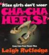 Nice Girls Don't Wear Cha-Cha Heels! - Leigh W. Rutledge