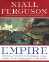 Empire: The Rise and Demise of the British World Order and the Lessons for Global Power - Niall Ferguson