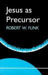 Jesus as Precursor - Robert W. Funk