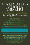 Contemporary Religious Thinkers: From Idealist Metaphysicians to Existential Theologians - John MacQuarrie