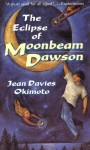 The Eclipse of Moonbeam Dawson - Jean Davies Okimoto