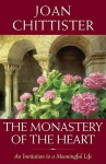 The Monastery of the Heart: An Invitation to a Meaningful Life - Joan D. Chittister