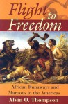 Flight to Freedom: African Runaways and Maroons in the Americas - Alvin O. Thompson