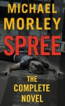 Spree: The Complete Novel - Michael Morley