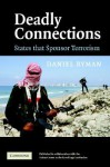 Deadly Connections: States that Sponsor Terrorism - Daniel Byman