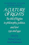 A Culture of Rights: The Bill of Rights in Philosophy, Politics and Law 1791 and 1991 - Michael J. Lacey, Michael James Lacey, Lee H. Hamilton