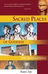 Sacred Places of Goddess: 108 Destinations - Karen Tate, Brad Olsen