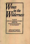 Wines in the Wilderness: Plays by African-American Women from the Harlem Renaissance to the Present (Praeger Series in Political Communication) - Elizabeth Brown-Guillory, Marita Bonner, Georgia Douglas Camp Johnson, Eulalie Spence, May Miller, Shirley Graham, Alice Childress, Sonia Sanchez, Sybil Kein