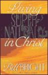 Living Supernaturally in Christ - Bill Bright