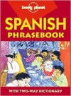 Lonely Planet Spanish Phrasebook: With Two-Way Dictionary - Izaskun Arretxe, Allison Jones