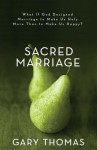 Sacred Marriage: What If God Designed Marriage to Make Us Holy More Than to Make Us Happy? - Gary L. Thomas