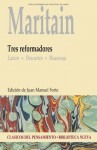 Three Reformers: Luther, Descartes, Rousseau - Jacques Maritain