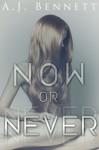 Now or Never - A.J. Bennett