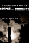 Smoke and Mirrors: The Politics and Culture of Air Pollution - E. Dupuis