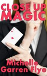 Close Up Magic - Michelle Garren Flye