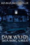 Dark Water: Beaming Smile - Kevin James Breaux