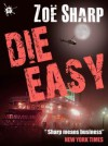 Die Easy (Charlie Fox Thriller, #10) - Zoë Sharp