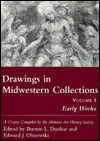 Drawings in Midwestern Collections, Volume 1: Volume 1, Early Works: A Corpus Compiled by the Midwest Art History Society - Burton L. Dunbar, Burton L. Dunbar