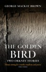 The Golden Bird: Two Orkney Stories - George Mackay Brown