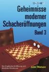 Geheimnisse moderner Schacheröffnungen Band 3 (German Edition) - John Watson