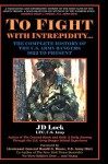 To Fight With Intrepidity...: The Complete History of the U.S. Army Rangers 1622 to Present - John D. Lock, Harold G. Moore