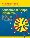 Sensational Shape Problems & Other Puzzles - Ivan Moscovich