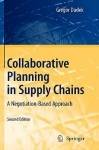 Collaborative Planning in Supply Chains: A Negotiation-Based Approach - Gregor Dudek