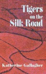 Tigers On The Silk Road - Katherine Gallagher