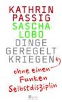 Dinge Geregelt Kriegen Ohne Einen Funken Selbstdisziplin - Kathrin Passig, Sascha Lobo