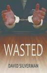 Wasted - David Silverman