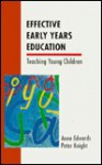 Effective Early Years Education - Anne Edwards, Peter Knight