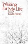 Waiting for My Life - Linda Pastan