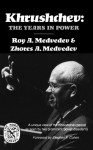 Khrushchev: The Years in Power - Roy Aleksandrovich Medvedev, Zhores A. Medvedev, Stephen F. Cohen