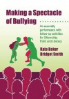 Making a Spectacle of Bullying: An Assembly Performance with Follow-Up Activities for Citizenship, PSHE and Literacy, Art and Music [With CDROM] - Kate Baker