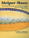 Striper Moon: Fly Fishing Techniques and Flies for Striped Bass in Estuary, River, Bay & Surf - J. Kenney Abrames, Lefty Kreh