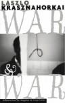 War & War - László Krasznahorkai, George Szirtes