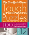 The New York Times Tough Crossword Puzzles Volume 12: 100 of the Most Challenging Puzzles from the Pages of The New York Times - Will Shortz