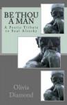 Be Thou a Man: A Poetic Tribute to Saul Alinsky - Olivia Diamond