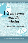 Democracy and the Media: A Comparative Perspective - Richard Gunther