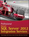 Professional Microsoft SQL Server 2012 Integration Services - Brian Knight, Erik Veerman, Jessica M. Moss, Mike Davis, Chris Rock