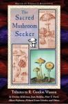 Sacred Mushroom Seeker: Tributes to R. Gordon Wasson - Thomas J. Riedlinger, Terence McKenna