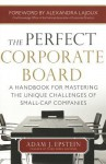 The Perfect Corporate Board: A Handbook for Mastering the Unique Challenges of Small-Cap Companies - Adam Epstein, Epstein